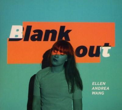 Wang, Ellen Andrea - Blank Out