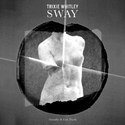 Whitley, Trixie - Sway (Outtakes & Live Tracks) (LP)