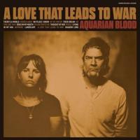 Aquarian Blood - A Love That Leads To War (LP)
