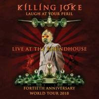 Killing Joke - Laugh At Your Peril (Live At The Roundhouse)