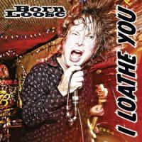Born Loose - I Loathe You (7INCH)