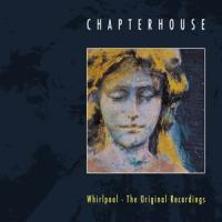Chapterhouse - Whirlpool - The Original Recordings