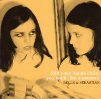 Belle & Sebastian - Fold Your Hands Child, You Walk Like A Peasant