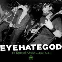 Eyehategod - 10 Years Of Abuse (And Still Broke) (2LP)