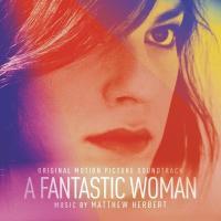 A Fantastic Woman (OST by Matthew Herbert)