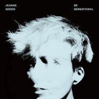 Jeanne Added - Be Sensational (LP)