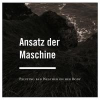 Ansatz Der Maschine - Painting Bad Weather On Her Body