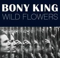 Bony King - Wild Flowers (Deluxe)