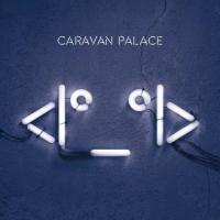 Caravan Palace - <|°_°|>