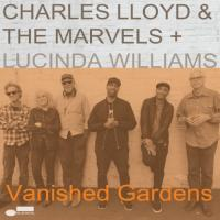 Charles Lloyd & The Marvels - Vanished Gardens (Feat. Lucinda Williams)