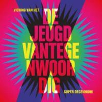 Jeugd Van Tegenwoordig - X Viering Van Het Superdecennium (5CD)