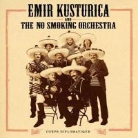 Emir Kusturica & The No Smoking Orchestra - Corps Diplomatique