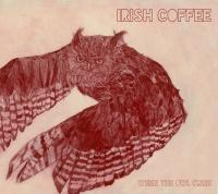 Irish Coffee - Whe, The Owl Cries