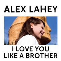 Lahey, Alex - I Love You Like a Brother (LP)