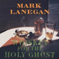 Lanegan, Mark - Whiskey For The Holy Ghost (2LP)