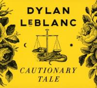 Leblanc, Dylan - Cautionary Tale
