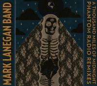 Mark Lanegan Band - A Thousand Miles Of Midnight: The Phantom Radio Remixes