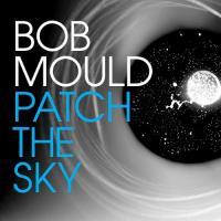 Mould, Bob - Patch The Sky (LP)