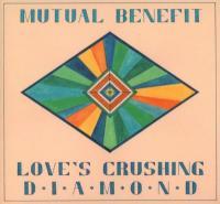 Mutual Benefit - Love's Crushing Diamond
