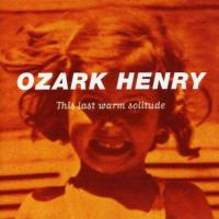 Ozark Henry - This Last Warm Solitude (2LP)