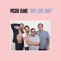 Pissed Jeans - Why Love Now (LP)