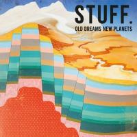 STUFF. - Old Dreams New Planets (LP+Download)