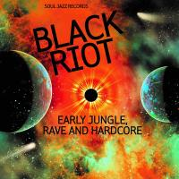 Black Riot (Soul Jazz Presents Early Jungle, Rave And Hardcore) (2LP)