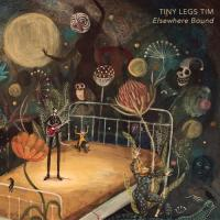 Tiny Legs Tim - Elsewhere Bound