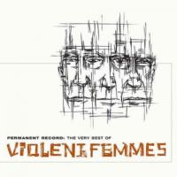 Violent Femmes - Permanent Record (Very Best of)
