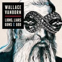 Wallace Vanborn - Lions, Liars, Guns & God (LP+CD) (cover)