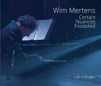 Wim Mertens - Certain Nuances Excepted (BOX)