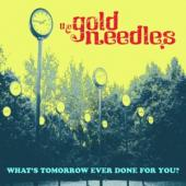 Gold Needles - What'S Tomorrow Ever Done For You?