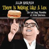 Sherman, Allan - There Is Nothing Like A Lox (The Lost Song Parodies Of Alan Sherman)