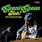 Grant Green - Slick! Live At Oil  Can Harrys