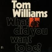 Tom Williams - What Did You Want To Be
