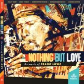 Hurt, Kelley/Chad Fowler/ - Nothing But Love - The Music Of Frank Lowe
