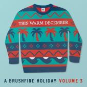 V/A - This Warm December, A Brushfire Holiday (Vol. 3)
