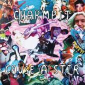 Charmpit - Cause A Stir (LP)