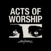 Actors - Acts Of Worship