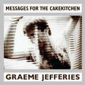 Jefferies, Graeme - Messages From The Cakekitchen (LP)