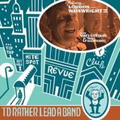 Wainwright, Loudon -Iii- - I'D Rather Lead A Band