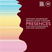 Goodheart, Matthew & Brok - Presences: (Mixed Suite For Five Performers And Nine Instruments)