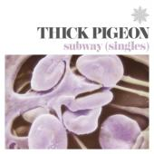 Thick Pigeon - Subway (Singles) (LP)