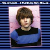 Seymour, Phil - If You Don'T Want My Love (Archive Series 6)