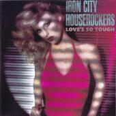 Iron City Houserockers - Love'S So Tough