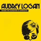 Aubrey Logan - Where The Sunshine Is Expensive