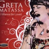 Greta Matassa - I Wanna Be Loved