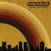 Pinkish Black - Bottom Of The Morning