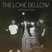Lone Bellow - Half Moon Light (LP)