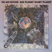Jazz Butcher - Big Planet Scarey Planet (LP)